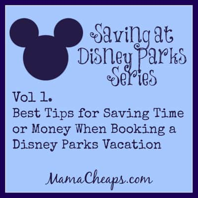Vol 1. Best Tips for Saving Time or Money When Booking a Disney Parks Vacation