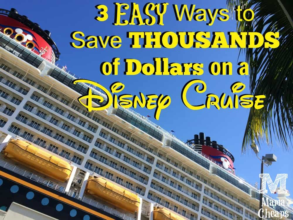 3 Easy Ways to Save Thousands of Dollars on a Disney Cruise