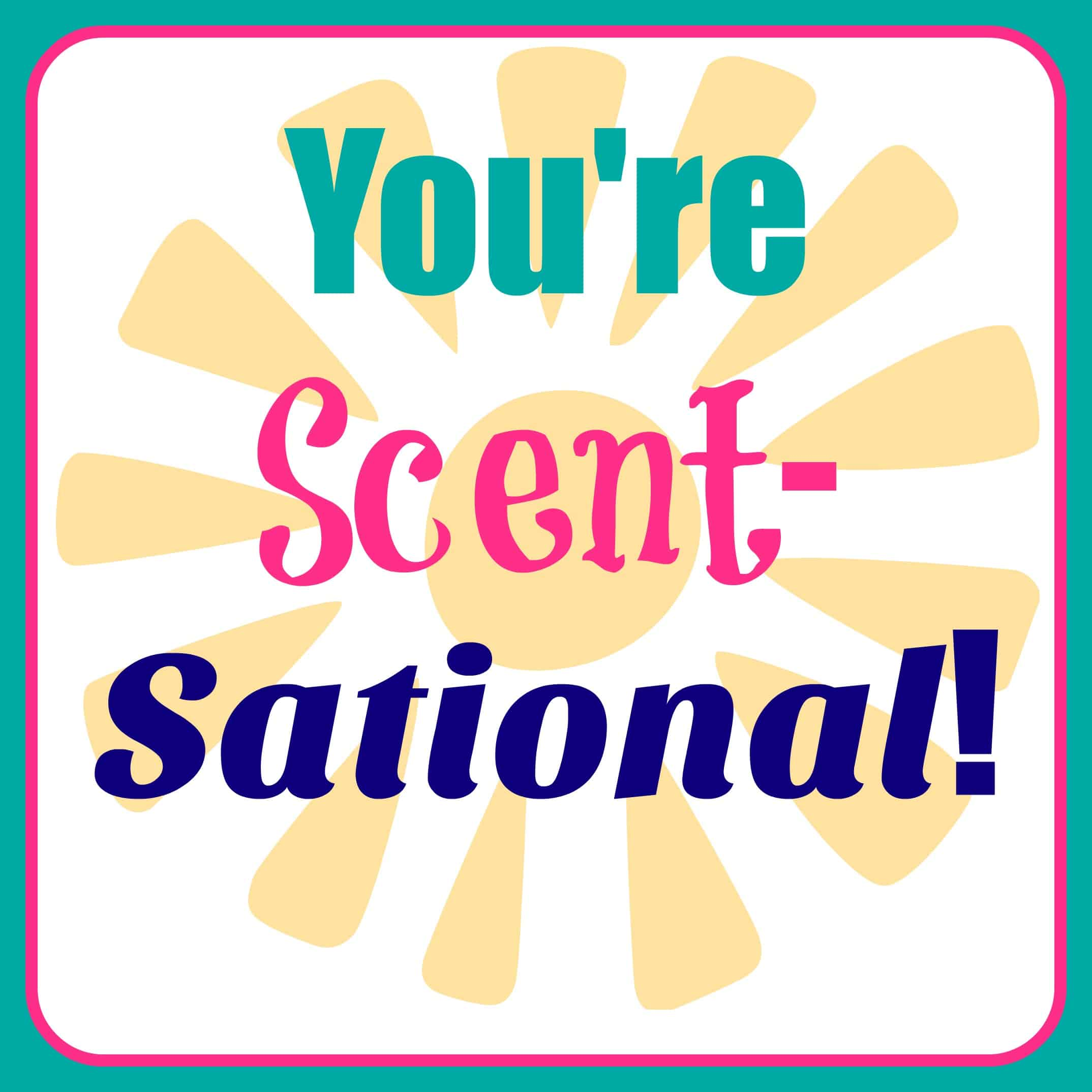 You're Scent-Sational Gift Idea + FREE Printable Tag ...